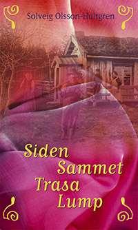 Omslag till boken Siden, sammet, trasa, lump, av Solveig Olsson-Hultgren